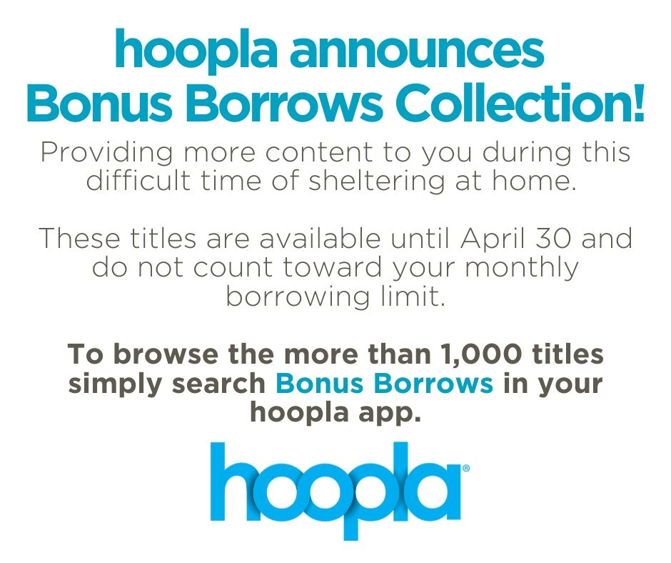 Hoopla has a Bonus Borrows Collection of over 1000 titles until April 30, 2020. Borrowing these titles will not reduce your monthly borrowing limit.